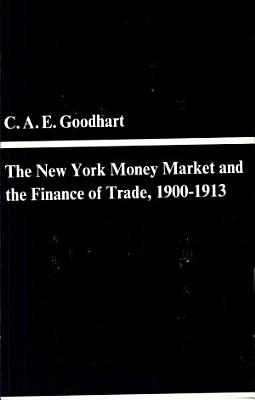 The New York Money Market and the Finance of Trade  1900 1913