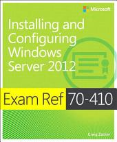 Exam Ref MCSA 70-410: Installing and Configuring Windows Server 2012