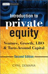 Introduction to Private Equity: Venture, Growth, LBO and Turn-Around Capital, Edition 2