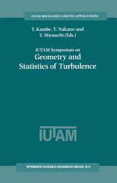 IUTAM Symposium on Geometry and Statistics of Turbulence: Proceedings of the IUTAM Symposium held at the Shonan International Village Center, Hayama (Kanagawa-ken), Japan, November 1–5, 1999