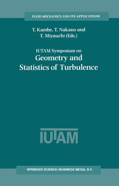 Iutam Symposium On Geometry And Statistics Of Turbulence