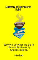 Summary of The Power of Habit  Why We Do what We Do in Life and Business by Charles Duhigg Book