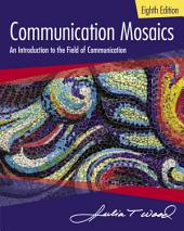 Communication Mosaics: An Introduction to the Field of Communication: Edition 8