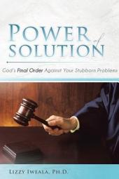 Power Of Solution: God's Final Order Against Your Stubborn Problems