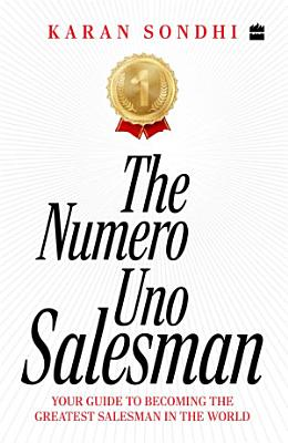 The Numero Uno Salesman  Your Guide to Becoming the Greatest Salesman inthe World PDF