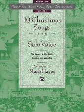 The Mark Hayes Vocal Solo Collection: 10 Christmas Songs for Solo Voice (Medium Low Voice): For Concerts, Contests, Recitals, and Worship