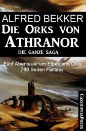 Fünf Abenteuer um Elben und Orks: Die Orks von Athranor - Die ganze Saga: Cassiopeiapress Fantasy Sammelband