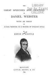The Speeches and Orations of Daniel Webster: With an Essay on Daniel Webster as a Master of English Style