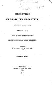 A Discourse on Religious Education: Delivered at Hingham, May 20, 1818, Before the Trustees of the Derby Academy : Being the Annual Derby Lecture