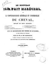 Le nouveau parfait maréchal ou La connaisance générale et universelle du cheval divisé en sept traités... avec un dictionnaire de termes de cavalerie...