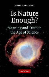 Is Nature Enough?: Meaning and Truth in the Age of Science