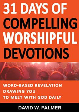 31 Days of Compelling Worshipful Devotions PDF