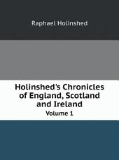 Holinshed's Chronicles of England, Scotland, and Ireland: Volume 1