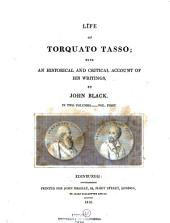 Life of Torquato Tasso: With an Historical and Critical Account of His Writings, Volume 1
