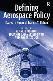 Defining Aerospace Policy: Essays in Honor of Francis T. Hoban
