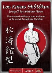 Les Katas Shôtôkan jusqu'à la ceinture Noire / Tome 1: Un ouvrage de référence pour les Katas du Karaté de la Méthode Shôtôkan