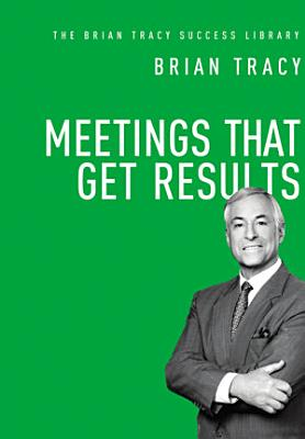 Meetings That Get Results  The Brian Tracy Success Library
