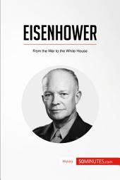Eisenhower: From the War to the White House