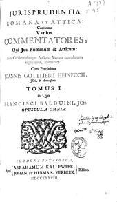 Jurisprudentia Romana et Attica: continens varios commentatores, qui jus Romanum & Atticum, item classicos aliosque auctores veteres emendarunt, explicarunt, illustrarunt