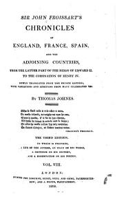 Sir John Froissart's Chronicles of England, France, Spain and the Ajoining Countries: From the Latter Part of the Reign of Edward II to the Coronation of Henry IV.
