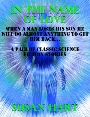 In the Name of Love  Two Classic Science Fiction Stories PDF