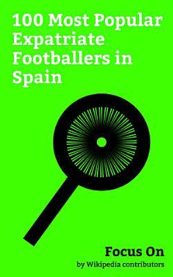Focus On  100 Most Popular Expatriate Footballers in Spain PDF
