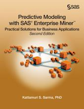 Predictive Modeling with SAS Enterprise Miner: Practical Solutions for Business Applications, Second Edition, Edition 2