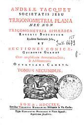 Andreae Tacquet ... Elementa Euclidea geometriae planae, ac solidae; et Selecta ex Archimede theoremata: ejusdemque Trigonometria plana plurimus corollariis, notis, ac schematibus quadraginta illustrata a Gulielmo Whiston. ... Tomus primus [- secundus]: 2: Andreae Tacquet ... Trigonometria plana nec non Trigonometria sphaerica Rogerii Boscovich ... et Sectiones conicae, Guidonis Grandi cum amplissimis annotationibus, & additamentis Octaviani Cameti. Tomus secundus, Volume 3