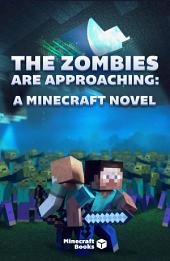 The Zombies Are Approaching: Minecraft Based Novel