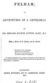 Pelham; or, The adventures of a gentleman [by E.G.E.L. Bulwer-Lytton]. by sir E. Bulwer Lytton