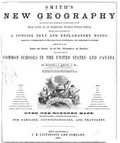 Smith's new geography: containing map questions interspersed with such facts as an observing tourist would notice, which are followed by a concise text and explanatory notes : based on a combination of the analytical, synthetical and comparative systems : designed to be simple and concise, but not dry; philosophical, yet practical : for the use of common schools in the United States and Canada
