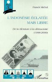 L'INDONESIE ECLATEE MAIS LIBRE: De la dictature à la démocratie (1998-2000)