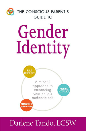 The Conscious Parent s Guide to Gender Identity