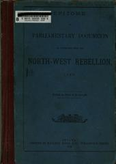 Epitome of Parliamentary Documents in Connection with the North-West Rebellion, 1885