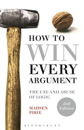 How to Win Every Argument: The Use and Abuse of Logic, Edition 2