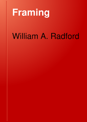 Framing: A Practical Manual of Approved Up-to-date Methods of House Framing and Construction, Together with Tested Methods of Heavy Timber and Plank Framing as Used in the Construction of Barns, Factories, Stores, and Public Buildings; Strength of Timbers; and Principles of Roof and Bridge Trusses