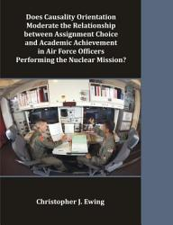 Does Causality Orientation Moderate the Relationship Between Assignment Choice and Academic Achievement in Air Force Officers Performing the Nuclear M