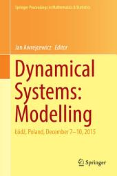 Dynamical Systems: Modelling: Łódź, Poland, December 7-10, 2015