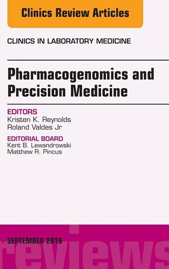 Pharmacogenomics and Precision Medicine  An Issue of the Clinics in Laboratory Medicine  E Book PDF