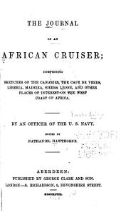 Journal of an African Cruiser: Comprising Sketches of the Canaries, the Cape de Verds, Liberia, Madeira, Sierra Leone, and Other Places of Interest on the West Coast of Africa