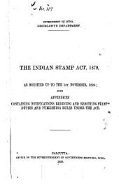 The Indian Stamp Act, 1879: As Modified Up to the 1st November, 1895; with Appendices Containing Notifications Reducing and Remitting Stamp Duties and Publishing Rules Under the Act