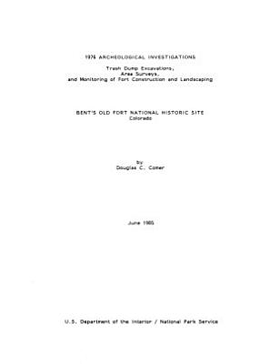 1976 Archeological Investigations  Trash Dump Excavations  Area Surveys  and Monitoring of Fort Construction and Landscaping PDF
