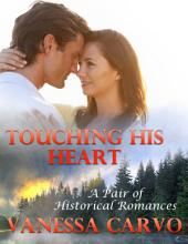 Touching His Heart: A Pair of Historical Romances