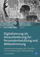 Digitalisierung als Herausforderung f  r Personalentwicklung und Mitbestimmung PDF