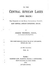 To the Central African Lakes and Back: The Narrative of the Royal Geographical Society's East Central African Expedition, 1878-80. With a Short Biographical Notice of the Late Keith Johnston, Volume 2