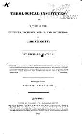 Theological Institutes: Or, A View of the Evidences, Doctrines, Morals, and Institutions of Christianity