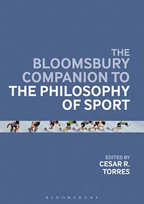 The Bloomsbury Companion to the Philosophy of Sport PDF