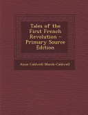 Tales of the First French Revolution   Primary Source Edition PDF