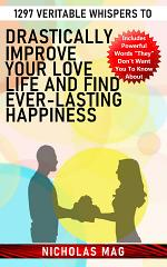 1297 Veritable Whispers to Drastically Improve Your Love Life and Find Ever-lasting Happiness