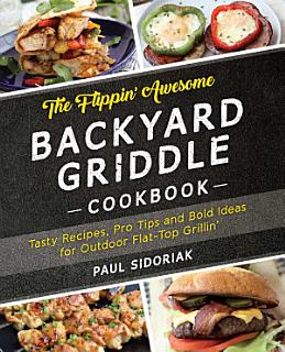 The Flippin  Awesome Backyard Griddle Cookbook Book
